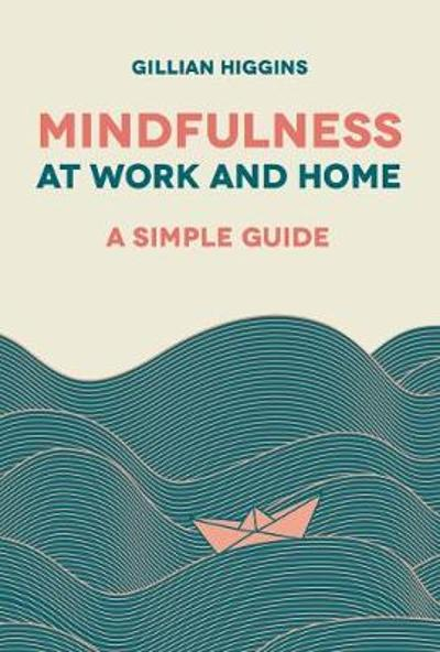 Mindfulness at Work and Home - Gillian Higgins
