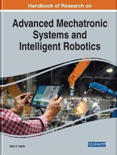 Handbook of Research on Advanced Mechatronic Systems and Intelligent Robotics - Maki K. Habib