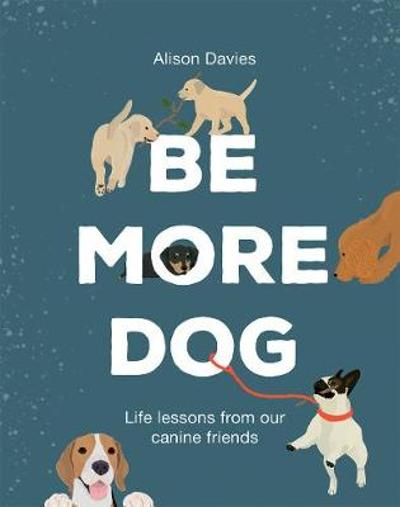 Be More Dog - Alison Davies