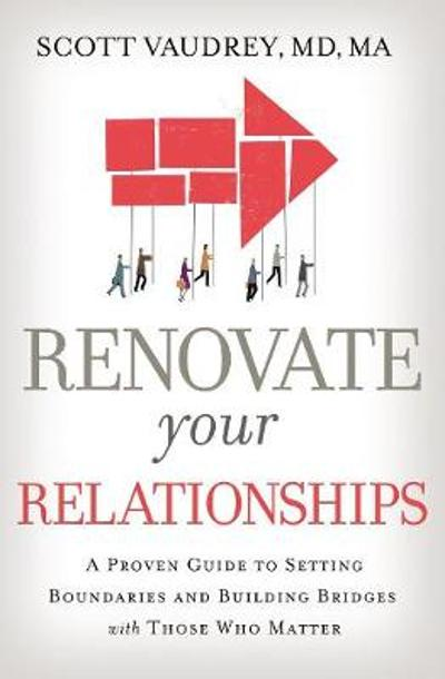 Renovate Your Relationships - Scott Vaudrey, MD, MA