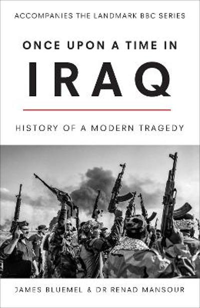 Once Upon a Time in Iraq - James Bluemel