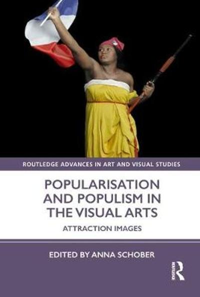 Popularisation and Populism in the Visual Arts - Anna Schober