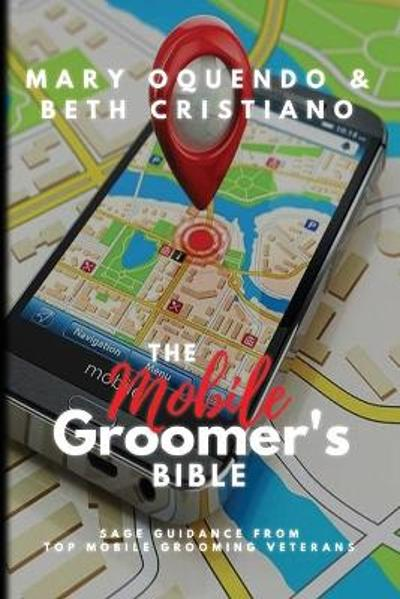 The Mobile Groomer's Bible - Mary Oquendo