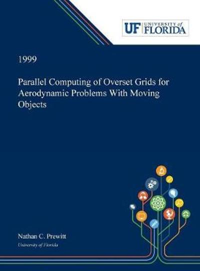 Parallel Computing of Overset Grids for Aerodynamic Problems With Moving Objects - Nathan Prewitt