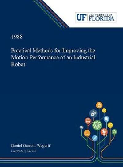 Practical Methods for Improving the Motion Performance of an Industrial Robot - Daniel Wegerif