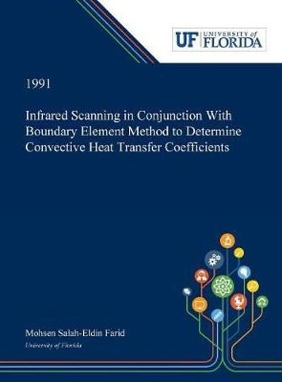 Infrared Scanning in Conjunction With Boundary Element Method to Determine Convective Heat Transfer Coefficients - Mohsen Farid