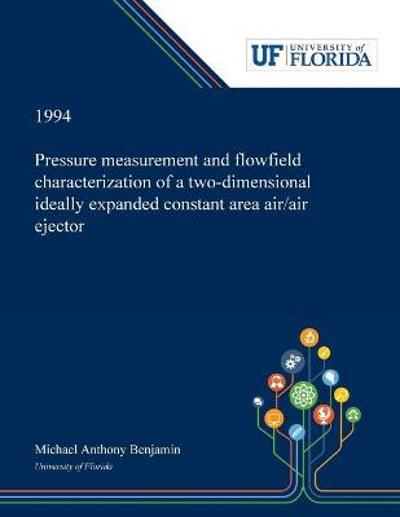 Pressure Measurement and Flowfield Characterization of a Two-dimensional Ideally Expanded Constant Area Air/air Ejector - Michael Benjamin