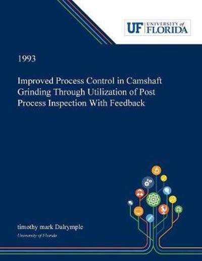 Improved Process Control in Camshaft Grinding Through Utilization of Post Process Inspection With Feedback - Timothy Dalrymple