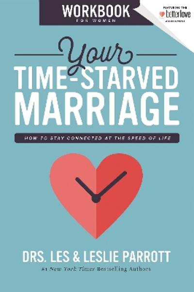 Your Time-Starved Marriage Workbook for Women - Les and Leslie Parrott