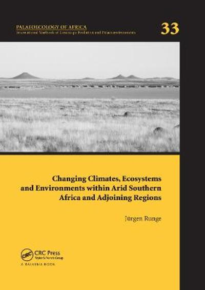 Changing Climates, Ecosystems and Environments within Arid Southern Africa and Adjoining Regions - Jurgen Runge