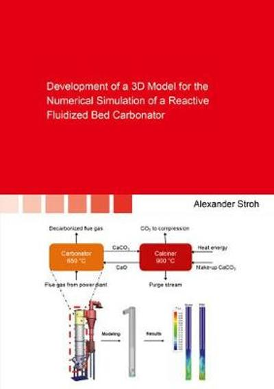 Development of a 3D Model for the Numerical Simulation of a Reactive Fluidized Bed Carbonator - Alexander Stroh