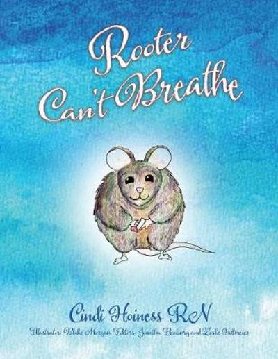 Rooter Can't Breathe - Cindi Hoiness R N