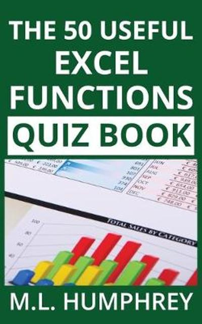 The 50 Useful Excel Functions Quiz Book - M L Humphrey