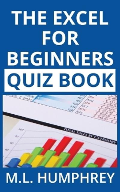 The Excel for Beginners Quiz Book - M L Humphrey