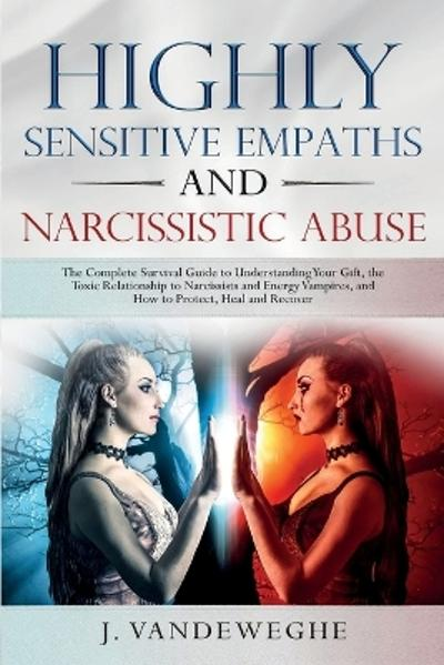 Highly Sensitive Empaths and Narcissistic Abuse - J Vandeweghe