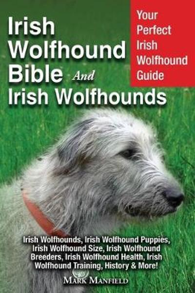 Irish Wolfhound Bible And Irish Wolfhounds - Mark Manfield