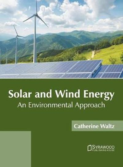 Solar and Wind Energy: An Environmental Approach - Catherine Waltz