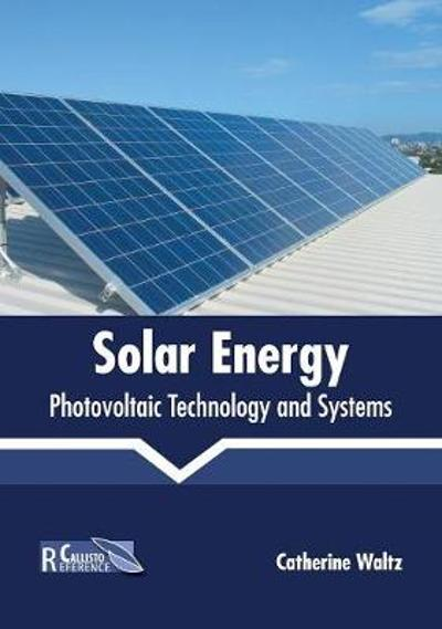 Solar Energy: Photovoltaic Technology and Systems - Catherine Waltz