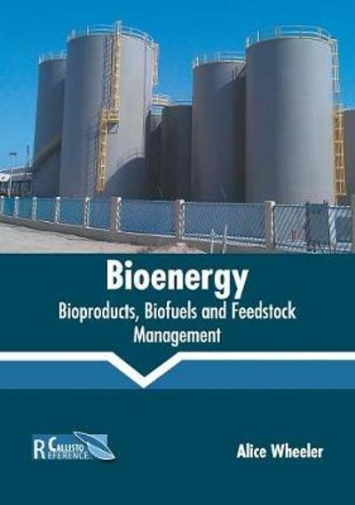 Bioenergy: Bioproducts, Biofuels and Feedstock Management - Alice Wheeler