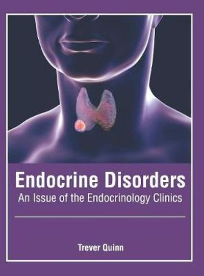 Endocrine Disorders: An Issue of the Endocrinology Clinics - Trever Quinn