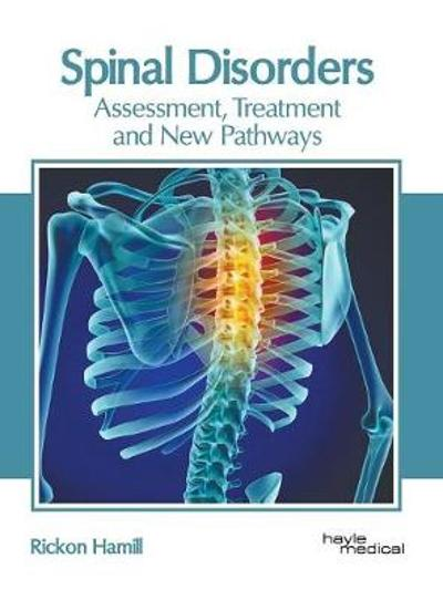 Spinal Disorders: Assessment, Treatment and New Pathways - Rickon Hamill