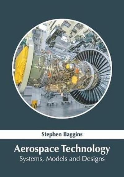 Aerospace Technology: Systems, Models and Designs - Stephen Baggins