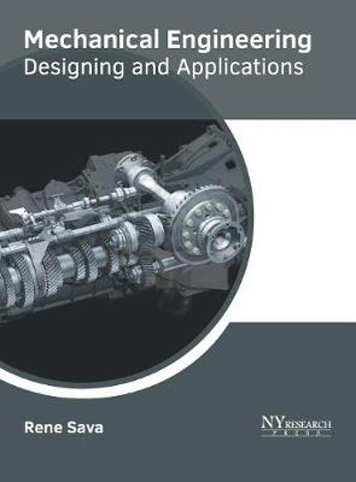 Mechanical Engineering: Designing and Applications - Rene Sava