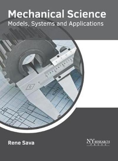 Mechanical Science: Models, Systems and Applications - Rene Sava