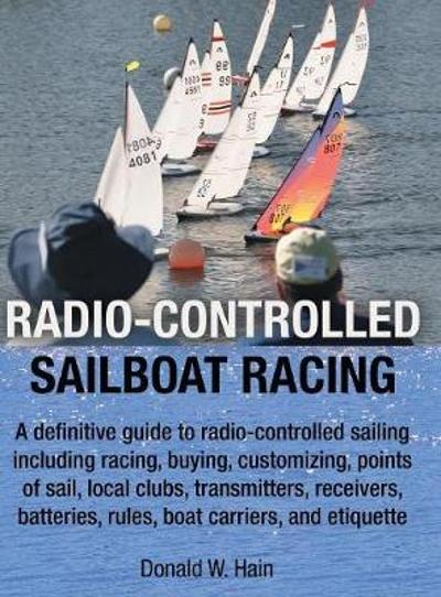 Radio-Controlled Sailboat Racing - Donald W Hain