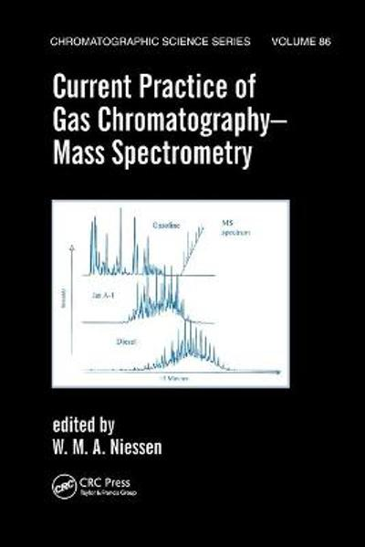 Current Practice of Gas Chromatography-Mass Spectrometry - Wilfried M.A. Niessen