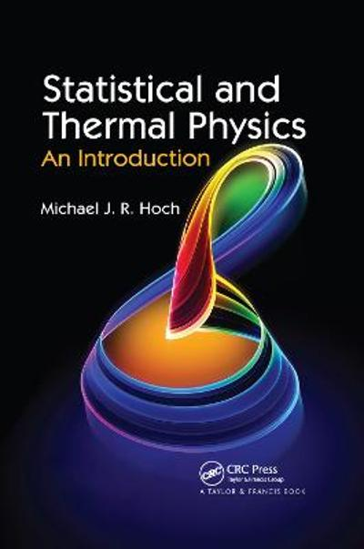 Statistical and Thermal Physics - Michael J.R. Hoch