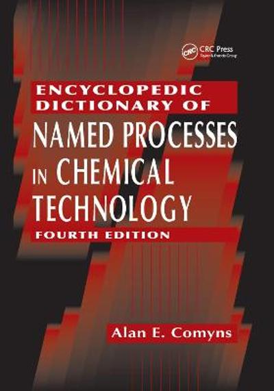 Encyclopedic Dictionary of Named Processes in Chemical Technology - Alan E. Comyns