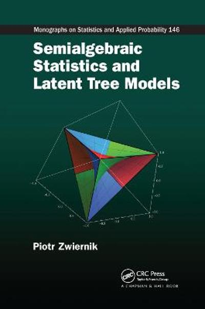 Semialgebraic Statistics and Latent Tree Models - Piotr Zwiernik