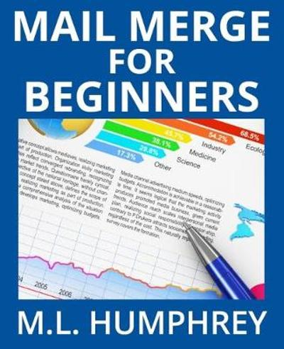 Mail Merge for Beginners - M L Humphrey