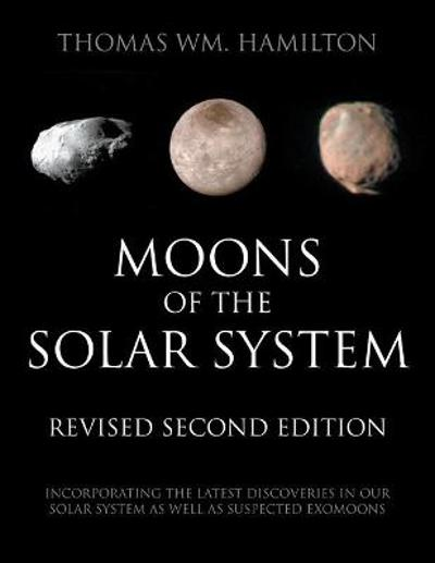 Moons of the Solar System, Revised Second Edition - Thomas Wm Hamilton