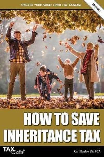 How to Save Inheritance Tax 2019/20 - Carl Bayley