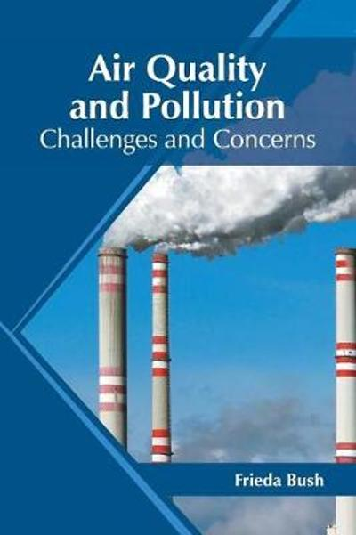 Air Quality and Pollution: Challenges and Concerns - Frieda Bush
