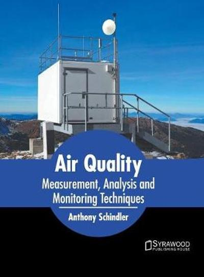 Air Quality: Measurement, Analysis and Monitoring Techniques - Anthony Schindler