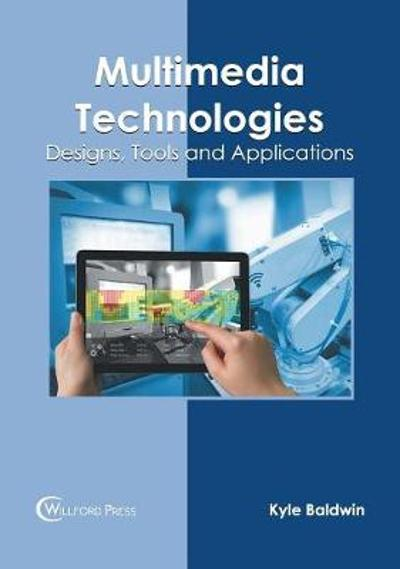 Multimedia Technologies: Designs, Tools and Applications - Kyle Baldwin