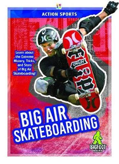 Action Sports: Big Air Skateboarding - ,K.,A. Hale