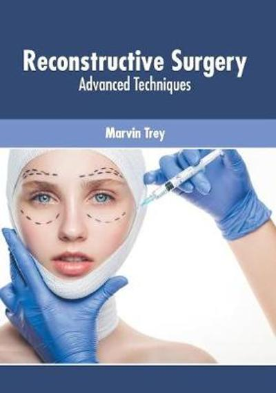 Reconstructive Surgery: Advanced Techniques - Marvin Trey