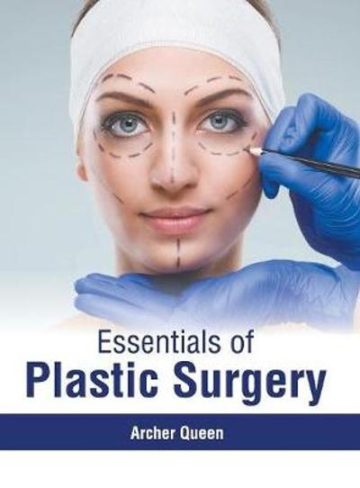 Essentials of Plastic Surgery - Archer Queen