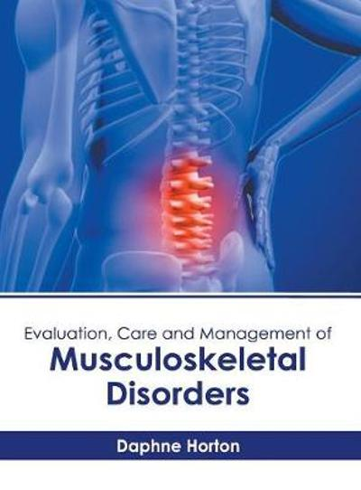 Evaluation, Care and Management of Musculoskeletal Disorders - Daphne Horton
