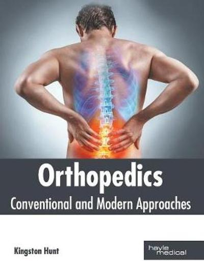 Orthopedics: Conventional and Modern Approaches - Kingston Hunt