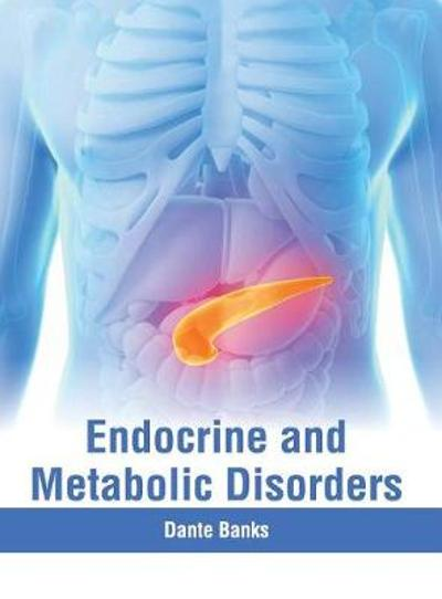 Endocrine and Metabolic Disorders - Dante Banks