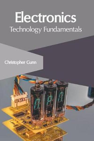 Electronics: Technology Fundamentals - Christopher Gunn
