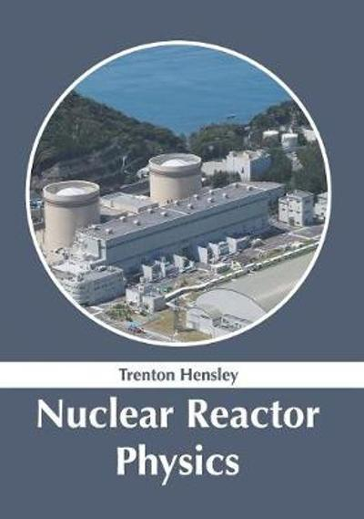 Nuclear Reactor Physics - Trenton Hensley