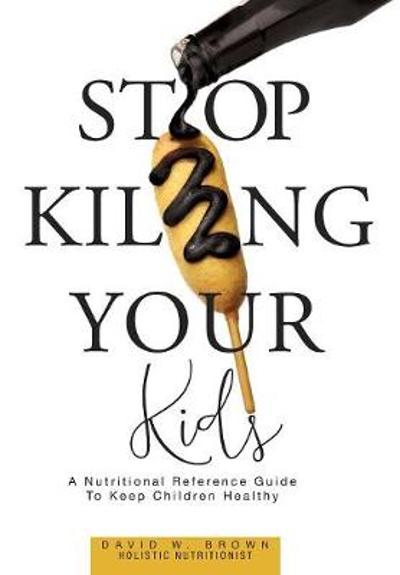 Stop Killing Your Kids - David W Brown