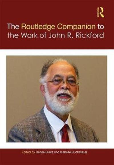 The Routledge Companion to the Work of John R. Rickford - Renee Blake