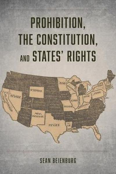Prohibition, the Constitution, and States' Rights - Sean Beienburg